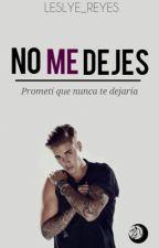 No Me Dejes. ||Fanfic-Justin Bieber||  by Leslye_Reyes