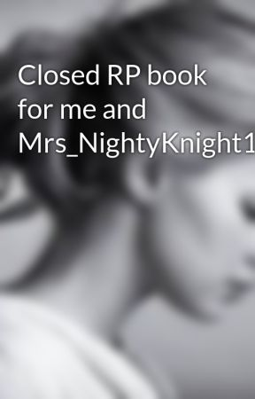 Closed RP book for me and Mrs_NightyKnight10  by Melanie_Blake