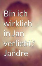 Bin ich wirklich in Jan verliebt? Jandre by KristinaKaiser