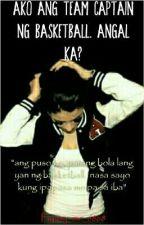 ako ang team captain ng basketball. angal ka? by try_me_6868