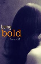 being bold by YsuccinctM
