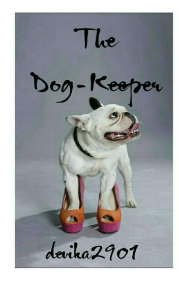 The Dog-Keeper (#Wattys2016)