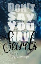 Secrets -Don't say you have secrets by RongWright