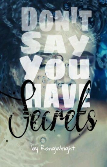 Secrets -Don't say you have secrets