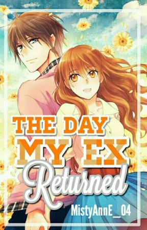 ✔ The Day My Ex Returned [A Filipino Novel] by MistyAnnE_04