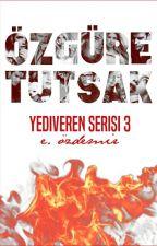 ÖZGÜR'E TUTSAK ∞ Yediveren Serisi 3 by okuyucuuuu