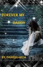 Forever My Daddy by dandjgarza