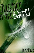 Justice In The Barrel by Dizzie6185
