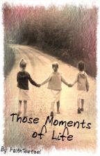 Those Moments of Life by FaithTeetzel