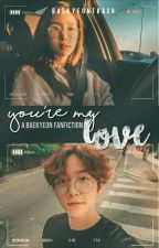 You're My Love [BAEKYEON] by baekyeontrash