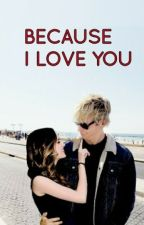 BECAUSE I LOVE YOU (raura story) by the_writer_who_hides