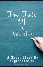 The Tale of a Monday by superstar806