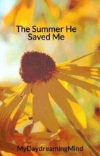 The Summer He Saved Me by MyDaydreamingMind