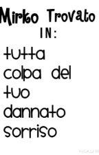 Tutta colpa del tuo dannato sorriso..|[Mirko Trovato]| by Funghetto_Mania