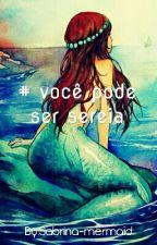 #Você Pode Ser Sereia by Sabrina-mermaid