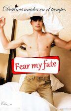 Fear my fate. [Destinos unidos en el tiempo]    yaoi/gay by Lalin_lu