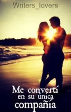 Me convertí en su única compañia by Writers_lovers