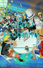 """Otaku Probleme! -_______-"""" by YukiAndJuvia"""