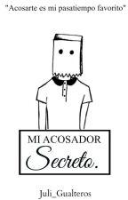 Mi Acosador Secreto | PRIMERA PARTE by Julie_Gualteros