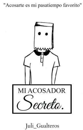Mi Acosador Secreto by Julie_Gualteros