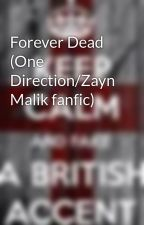 Forever Dead (One Direction/Zayn Malik fanfic) by AmayaKanosh