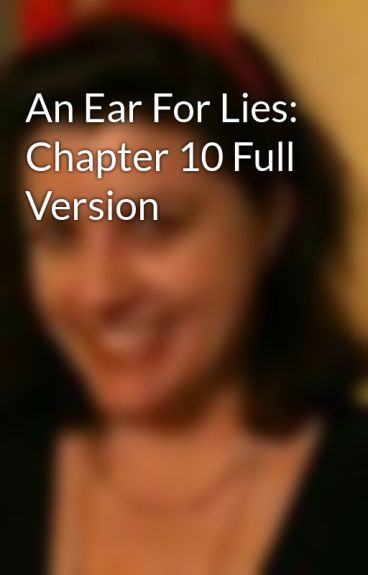 An Ear For Lies: Chapter 10 Full Version by ChristineFairchild
