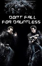 Don't Fall For Dauntless (divergent dauntless fanfic) by holoisbae