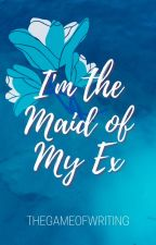 I'm the Maid of My EX by WhenISeeYou