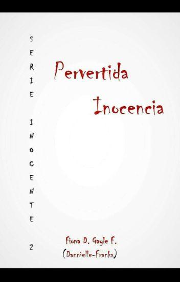 Serie Inocente #2: Pervertida Inocencia©