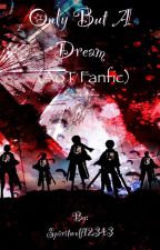 Only But A Dream (Attack on Titan fanfic) by Spiritwolf12343