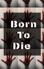 Born To Die by Carmen_Who