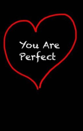 You Are Perfect. *PLEASE READ* by roughlyscrawled