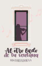 Al otro lado de tu ventana. by Historiadoraa