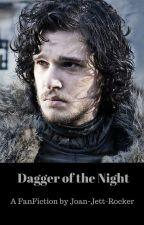 Dagger of The Night (a Game of Thrones/ Jon Snow FanFic) by Joan-Jett-Rocker