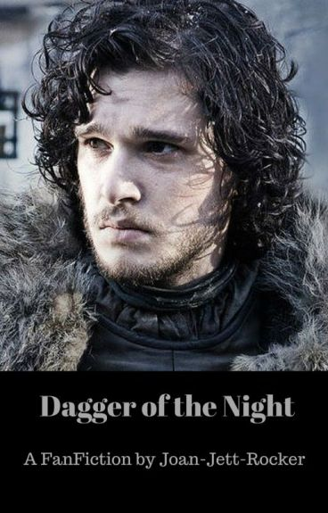 Dagger of The Night (a Game of Thrones/ Jon Snow FanFic)