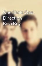 One Shots One Direction BoyxBoy by NathalieHofer6
