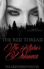 The red thread. The Alpha's Prisoner by WeAreWerewolves