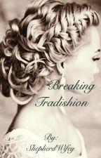 • Breaking Tradition • by ShepherdWifey