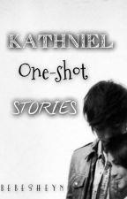 One-shot stories: Kathniel. by FangirlingSheyn