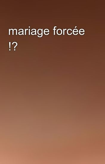mariage forcée !?