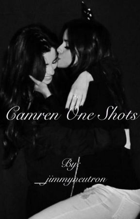 Camren One Shots by __jimmyneutron