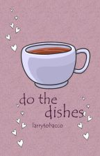 do the dishes •stylinson• OS by larrytobacco