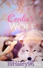 Cecilia's Wolf {Rewritten} by 19Haley96