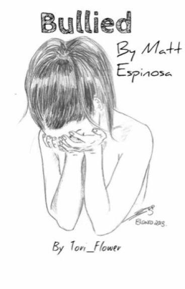 Bullied by Matt Espinosa