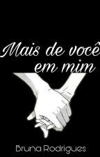 """""""Mais De Você Em Mim"""" by bbbbrrrruuuunnnnaaaa"""