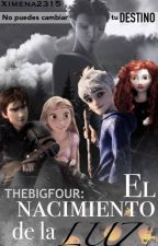 The Big Four: El Nacimiento de la Luz [Actualizaciones Lentas] by Ximena2315