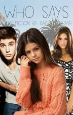 Who Says(A Selena Gomez Love Story) [ discontinued] by xAlwaysBelieve