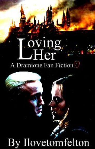 Loving Her - A Dramione Fan Fiction ♡ by Ilovetomfelton