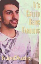 It's Called Being Fabulous (IDWTBF Sequel) by JoshsCMajorLips