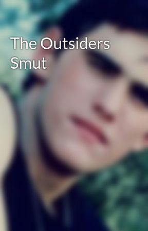 The Outsiders Smut by TooCrazyForYou1